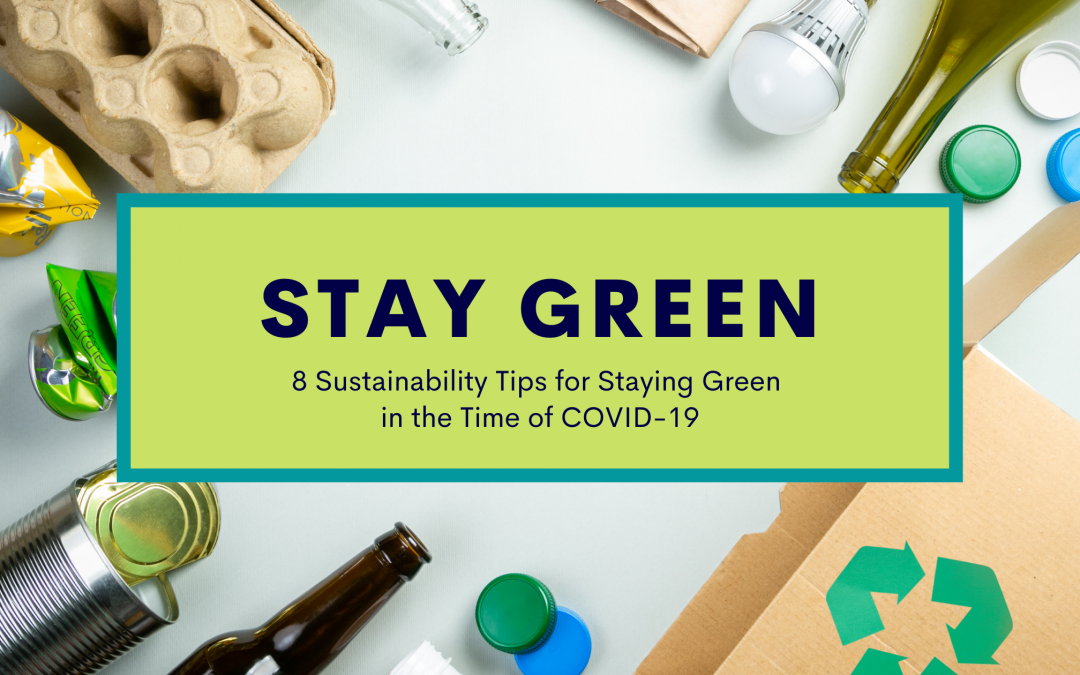 8 Sustainability Tips for Staying Green in the Time of COVID-19